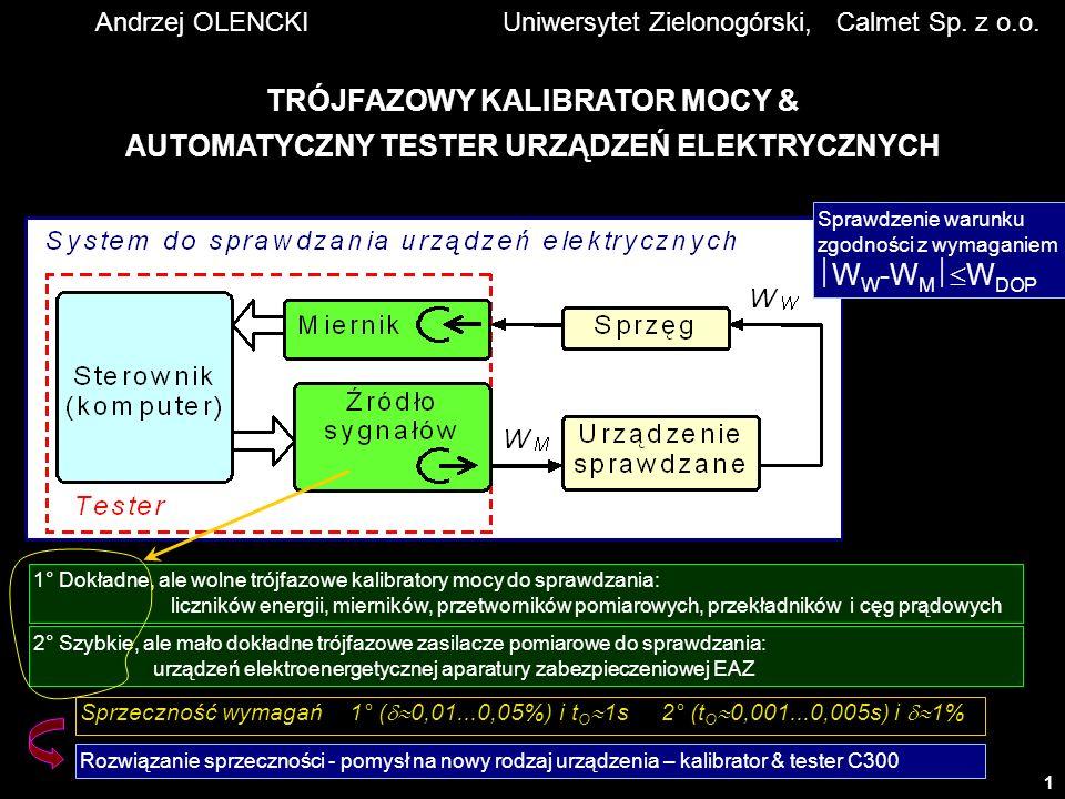 2 CHARAKTERYSTYKI SPRAWDZANYCH URZĄDZEŃ Charakterystyka błędu Err=f(W M ) Liczniki, przetworniki, mierniki, przekładniki, cęgi W DOP (W M )<Err(W M )< W DOP (W M ) Charakterystyka czasowa t O =f(W M ) Zabezpieczenia EAZ t O MIN (W M )<t O (W M )<t O MAX (W M ) Metody zdjęcia charakterystyk metoda punkt po punkcie metoda automatyczna W M z jednego zacisku źródła sygnałów W W interpretowalne przez miernik testera Program sterownika W DOP +W DOP t O MIN t O MAX