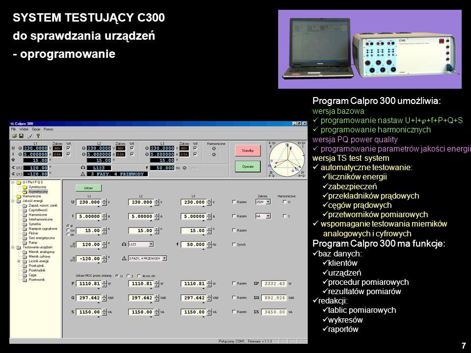 7 SYSTEM TESTUJĄCY C300 do sprawdzania urządzeń - oprogramowanie Program Calpro 300 umożliwia: wersja bazowa programowanie nastaw U+I+ +f+P+Q+S progra