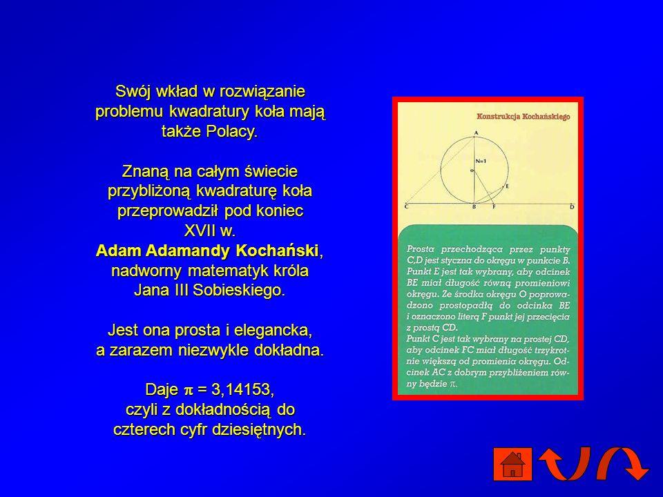 Z liczbą związany jest nierozerwalnie najsłynniejszy problem geometryczny w dziejach matematyki, czyli kwadratura koła - - konstrukcja za pomocą cyrkl