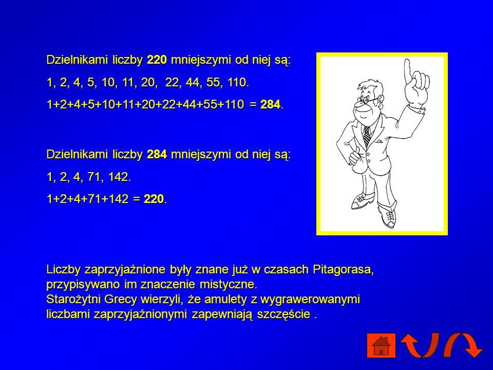 Przyjaźń między liczbami Liczby zaprzyjaźnione to takie liczby naturalne m i n, które spełniają następujący warunek: suma wszystkich, mniejszych od m,