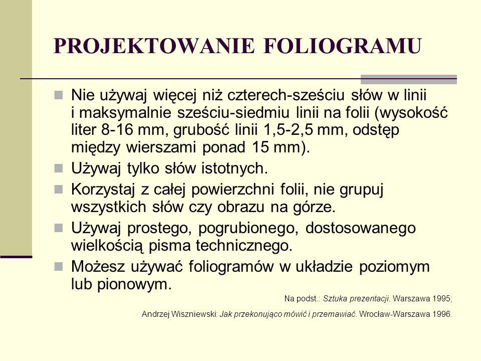 PROJEKTOWANIE FOLIOGRAMU Nie używaj więcej niż czterech-sześciu słów w linii i maksymalnie sześciu-siedmiu linii na folii (wysokość liter 8-16 mm, gru