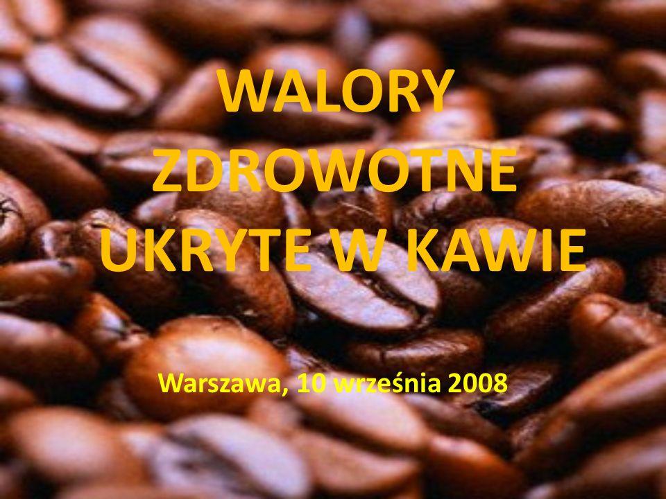 WALORY ZDROWOTNE UKRYTE W KAWIE Warszawa, 10 września 2008