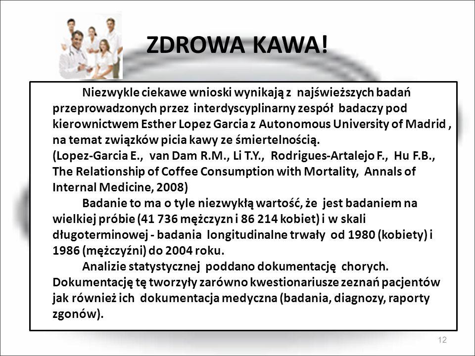 ZDROWA KAWA! 12 Niezwykle ciekawe wnioski wynikają z najświeższych badań przeprowadzonych przez interdyscyplinarny zespół badaczy pod kierownictwem Es