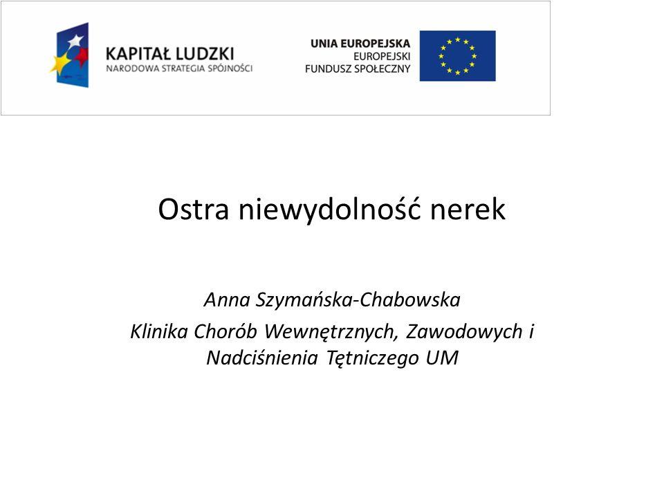Ostra niewydolność nerek Anna Szymańska-Chabowska Klinika Chorób Wewnętrznych, Zawodowych i Nadciśnienia Tętniczego UM