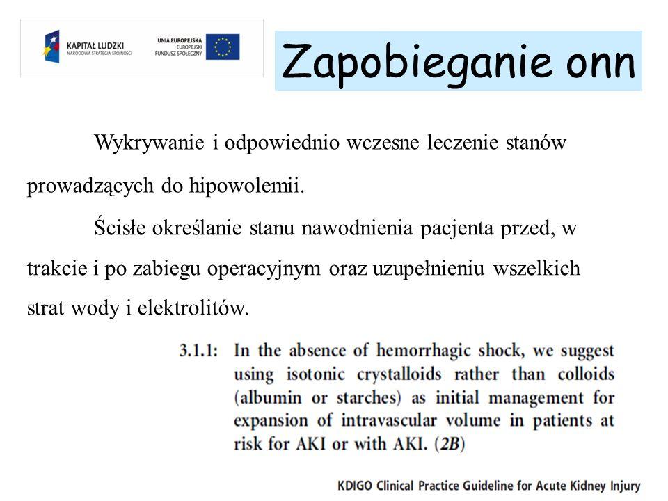 Zapobieganie onn Wykrywanie i odpowiednio wczesne leczenie stanów prowadzących do hipowolemii. Ścisłe określanie stanu nawodnienia pacjenta przed, w t