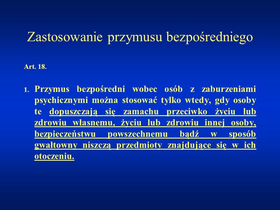 Zastosowanie przymusu bezpośredniego Art. 18. 1. Przymus bezpośredni wobec osób z zaburzeniami psychicznymi można stosować tylko wtedy, gdy osoby te d