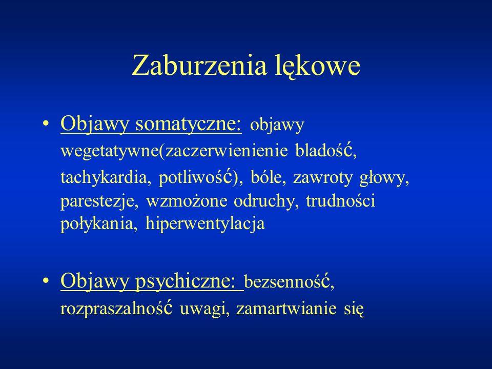 Zaburzenia lękowe Objawy somatyczne: objawy wegetatywne(zaczerwienienie bladoś ć, tachykardia, potliwoś ć ), bóle, zawroty głowy, parestezje, wzmożone