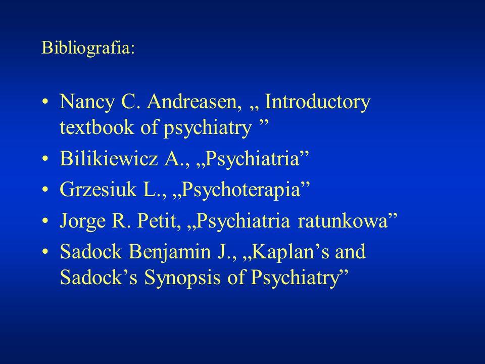 Bibliografia: Nancy C. Andreasen, Introductory textbook of psychiatry Bilikiewicz A., Psychiatria Grzesiuk L., Psychoterapia Jorge R. Petit, Psychiatr