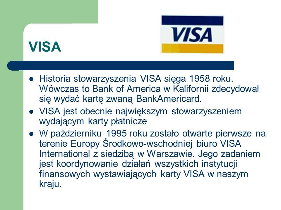 VISA Historia stowarzyszenia VISA sięga 1958 roku. Wówczas to Bank of America w Kalifornii zdecydował się wydać kartę zwaną BankAmericard. VISA jest o