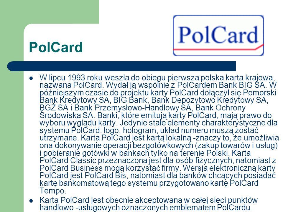 PolCard W lipcu 1993 roku weszła do obiegu pierwsza polska karta krajowa, nazwana PolCard. Wydał ją wspólnie z PolCardem Bank BIG SA. W późniejszym cz