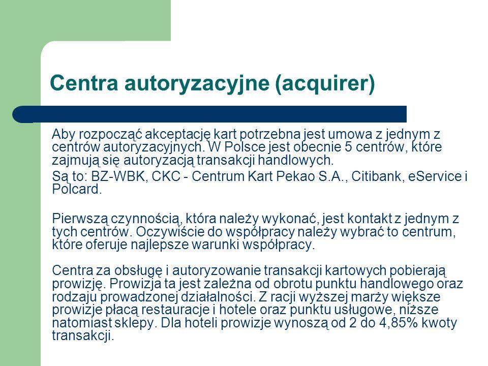 Centra autoryzacyjne (acquirer) Aby rozpocząć akceptację kart potrzebna jest umowa z jednym z centrów autoryzacyjnych. W Polsce jest obecnie 5 centrów