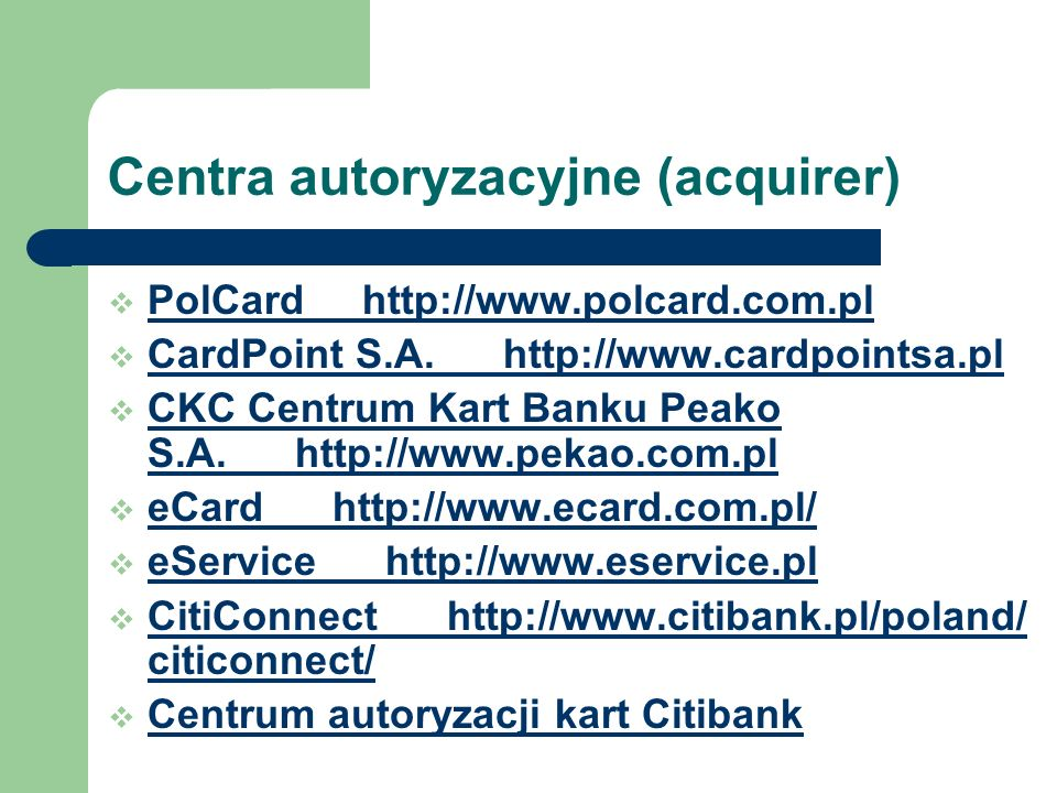 Centra autoryzacyjne (acquirer) PolCard http://www.polcard.com.pl CardPoint S.A. http://www.cardpointsa.pl CKC Centrum Kart Banku Peako S.A. http://ww