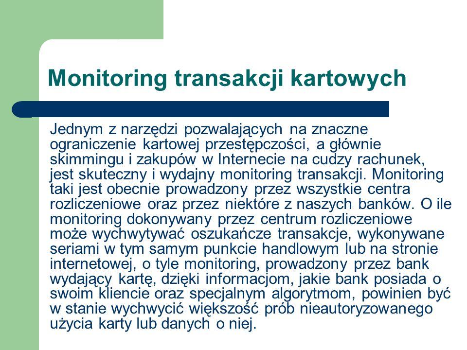 Monitoring transakcji kartowych Jednym z narzędzi pozwalających na znaczne ograniczenie kartowej przestępczości, a głównie skimmingu i zakupów w Inter