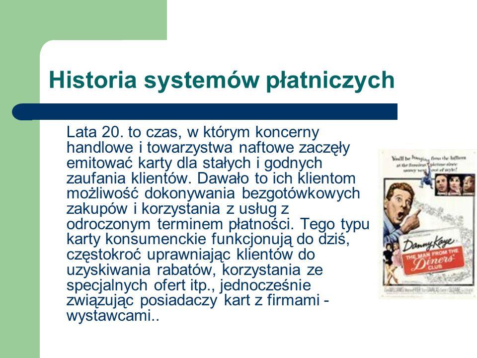 Historia systemów płatniczych Lata 20. to czas, w którym koncerny handlowe i towarzystwa naftowe zaczęły emitować karty dla stałych i godnych zaufania