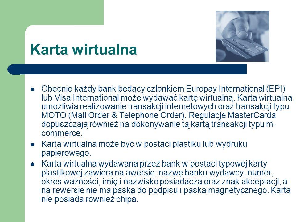 Karta wirtualna Obecnie każdy bank będący członkiem Europay International (EPI) lub Visa International może wydawać kartę wirtualną. Karta wirtualna u