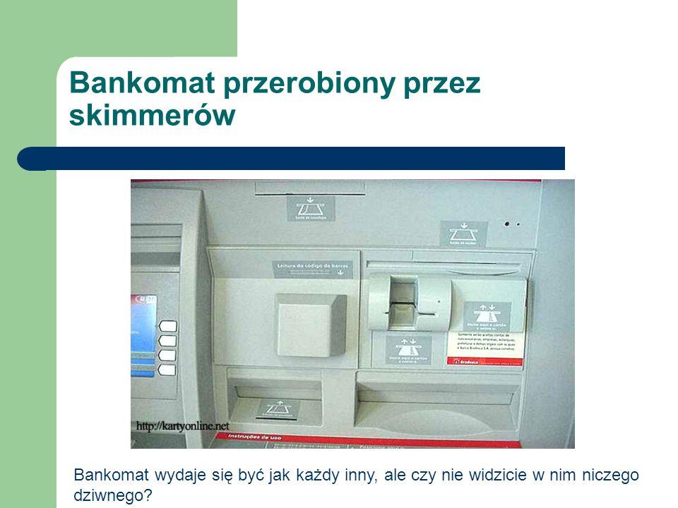Bankomat przerobiony przez skimmerów Bankomat wydaje się być jak każdy inny, ale czy nie widzicie w nim niczego dziwnego?