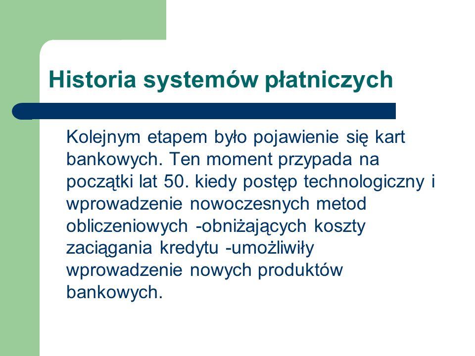 Historia systemów płatniczych Kolejnym etapem było pojawienie się kart bankowych. Ten moment przypada na początki lat 50. kiedy postęp technologiczny