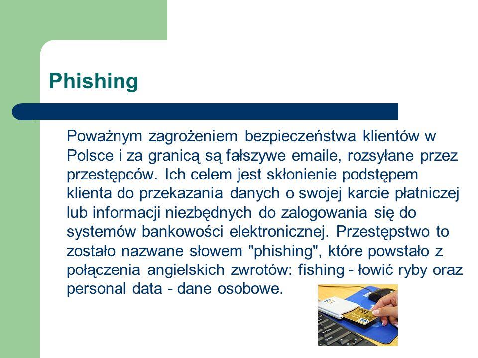 Phishing Poważnym zagrożeniem bezpieczeństwa klientów w Polsce i za granicą są fałszywe emaile, rozsyłane przez przestępców. Ich celem jest skłonienie