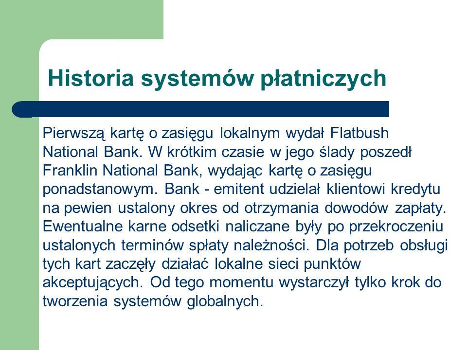 Historia systemów płatniczych Pierwszą kartę o zasięgu lokalnym wydał Flatbush National Bank. W krótkim czasie w jego ślady poszedł Franklin National