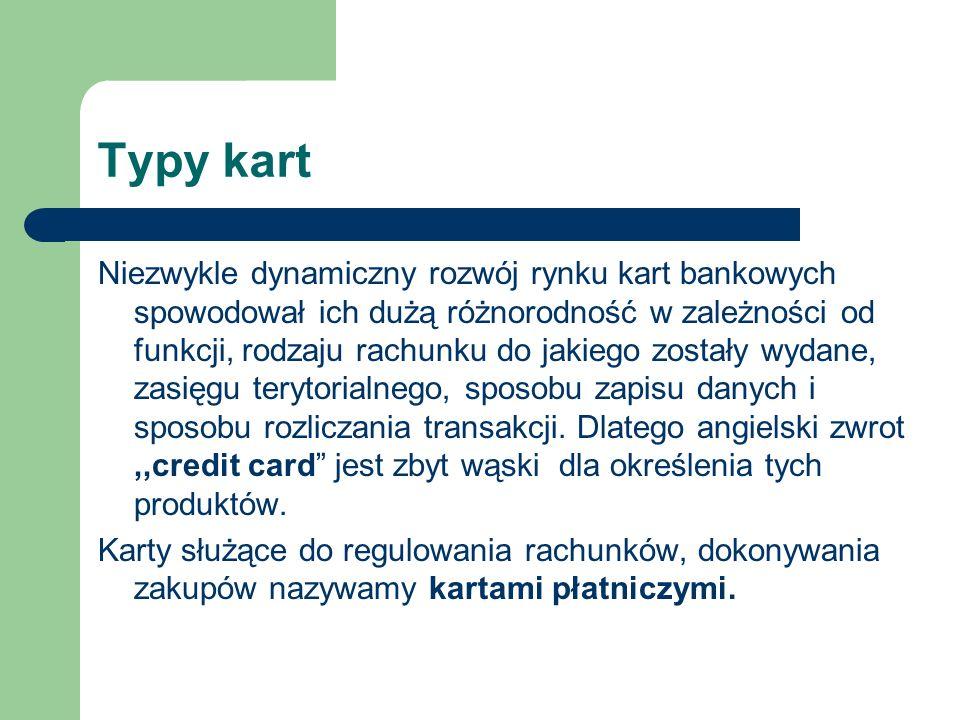 Karty magnetyczne (magnetic cards) Dane dotyczące karty zapisane są na pasku magnetycznym (magnetic stripe) karty w sposób identyczny jak w przypadku dyskietki komputerowej lub kasety magnetofonowej.