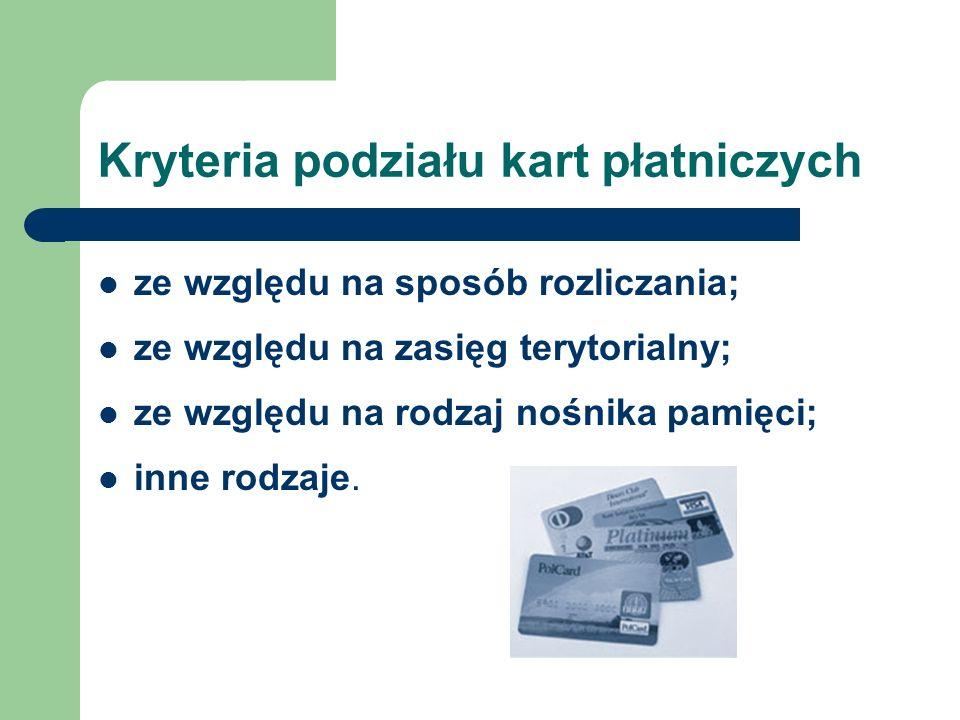 Kryteria podziału kart płatniczych ze względu na sposób rozliczania; ze względu na zasięg terytorialny; ze względu na rodzaj nośnika pamięci; inne rod