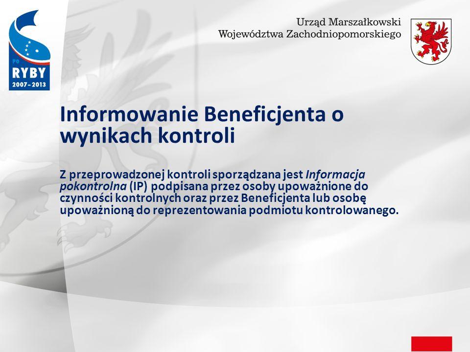 Informowanie Beneficjenta o wynikach kontroli Z przeprowadzonej kontroli sporządzana jest Informacja pokontrolna (IP) podpisana przez osoby upoważnione do czynności kontrolnych oraz przez Beneficjenta lub osobę upoważnioną do reprezentowania podmiotu kontrolowanego.