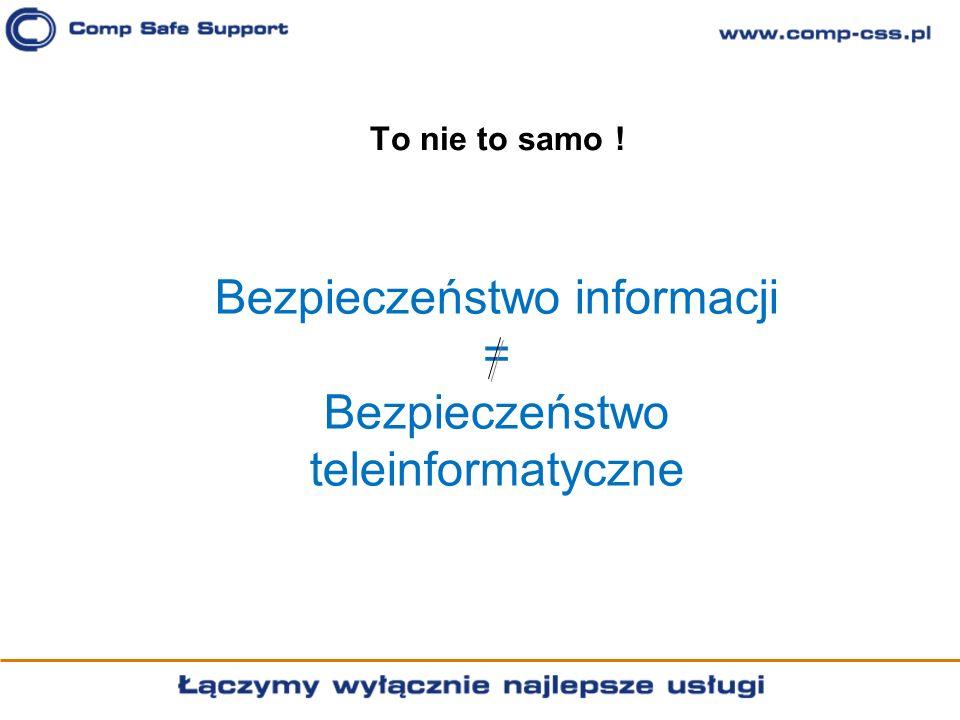 To nie to samo ! Bezpieczeństwo informacji = Bezpieczeństwo teleinformatyczne