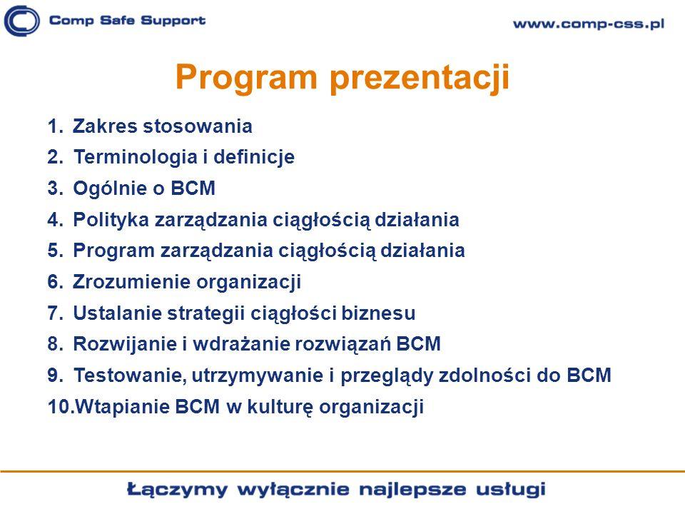 Program prezentacji Zakres stosowania Terminologia i definicje Ogólnie o BCM Polityka zarządzania ciągłością działania Program zarządzania ciągłością