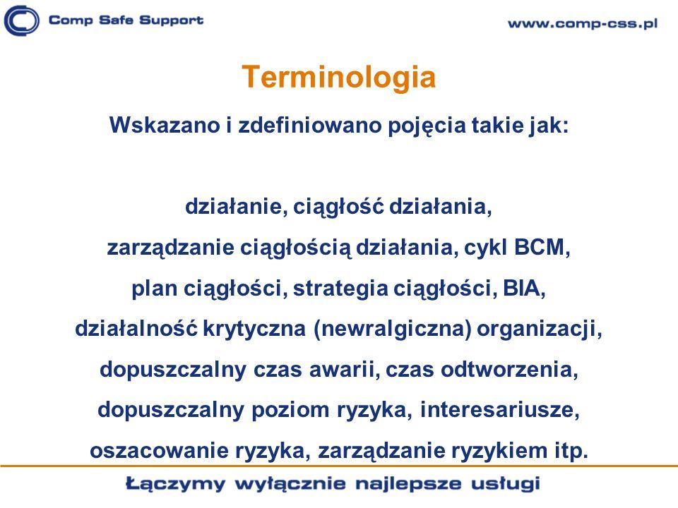 Terminologia Wskazano i zdefiniowano pojęcia takie jak: działanie, ciągłość działania, zarządzanie ciągłością działania, cykl BCM, plan ciągłości, str