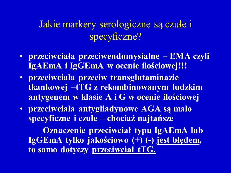 Jakie markery serologiczne są czułe i specyficzne? przeciwciała przeciwendomysialne – EMA czyli IgAEmA i IgGEmA w ocenie ilościowej!!! przeciwciała pr