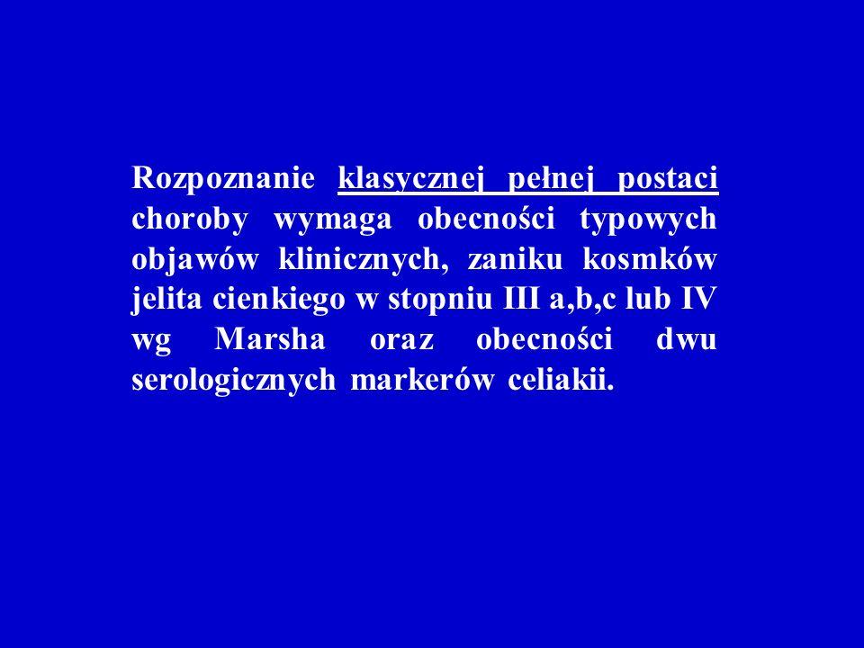 Rozpoznanie klasycznej pełnej postaci choroby wymaga obecności typowych objawów klinicznych, zaniku kosmków jelita cienkiego w stopniu III a,b,c lub I