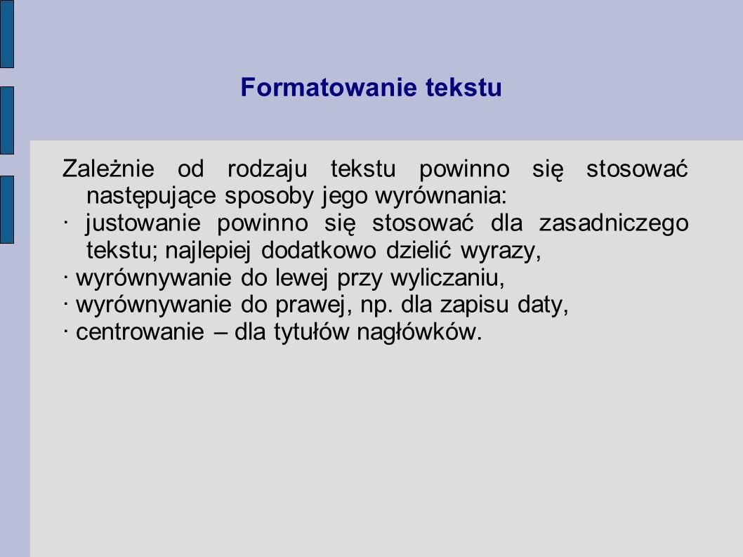 Formatowanie tekstu Zależnie od rodzaju tekstu powinno się stosować następujące sposoby jego wyrównania: · justowanie powinno się stosować dla zasadni