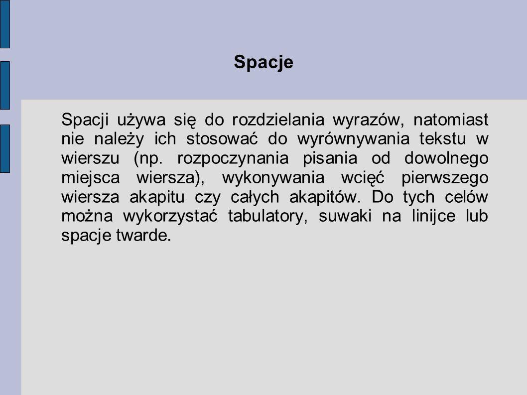 Spacje Spacji używa się do rozdzielania wyrazów, natomiast nie należy ich stosować do wyrównywania tekstu w wierszu (np. rozpoczynania pisania od dowo