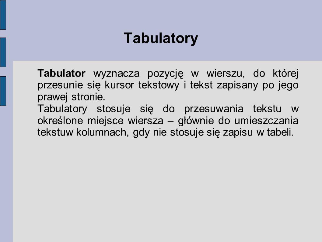 Tabulatory Tabulator wyznacza pozycję w wierszu, do której przesunie się kursor tekstowy i tekst zapisany po jego prawej stronie. Tabulatory stosuje s