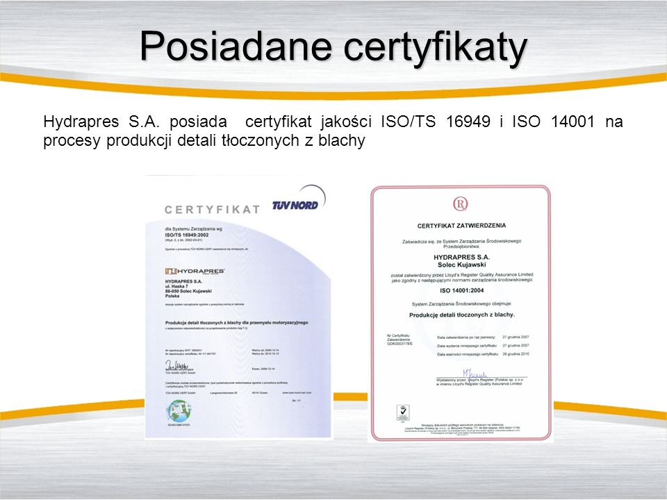 Posiadane certyfikaty Hydrapres S.A. posiada certyfikat jakości ISO/TS 16949 i ISO 14001 na procesy produkcji detali tłoczonych z blachy