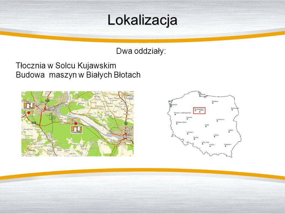 Lokalizacja Dwa oddziały: Tłocznia w Solcu Kujawskim Budowa maszyn w Białych Błotach