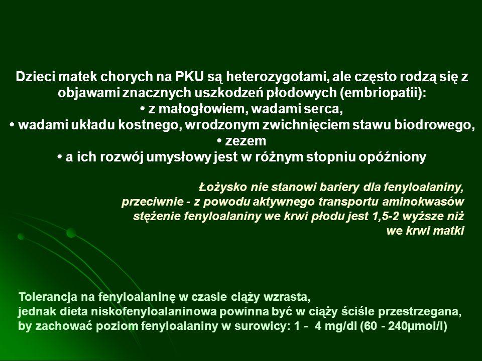 Dzieci matek chorych na PKU są heterozygotami, ale często rodzą się z objawami znacznych uszkodzeń płodowych (embriopatii): z małogłowiem, wadami serc