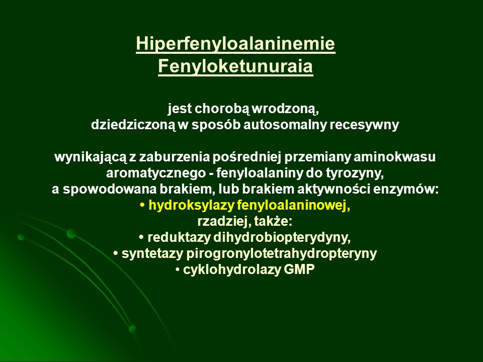Tyrozynemia Typ I – defekt hydroksylazy kwasu fumaryloacetooctowego prowadzący do nagromadzenia się bursztynyloacetooctanu i bursztynyloacetonu powodując uszkodzenia nerek i wątroby oraz hamowanie syntezy hemu 1:100 000-120 000 Typ II – defekt aminotransferazy tyrozynowej Zaburzenia metabolizmu tyrozyny prowadzące do nagromadzenia się tyrozyny powodując zapalenie rogówki, rogowacenie stóp oraz dłoni i zaburzeń neurologicznych LECZENIE: Dieta niskotyrozynowa i niskofenyloalaninowa Tyr + Phe: 400mg/d – niemowlęta; 15-70 mg/kg m.c./d dzieci starsze Preparaty: Low Phe/Tyr Diet Powder, Tyr 1, Tyr 2, XPT Analog, XPT Maxamaid, XPT Tyrosidon