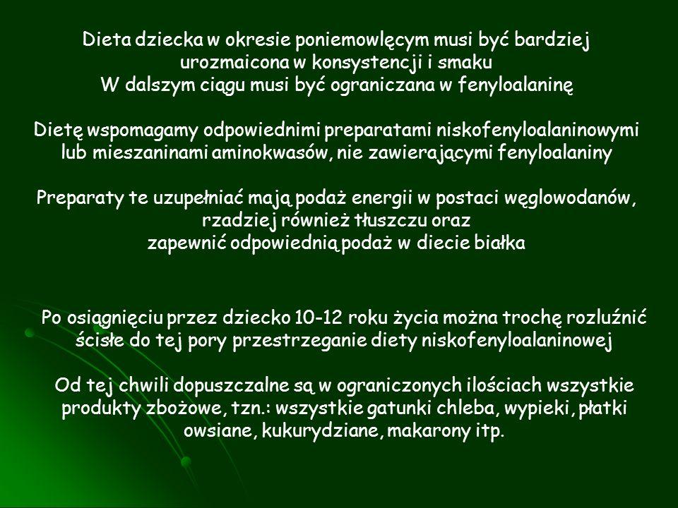 Dietę wspomagamy odpowiednimi preparatami niskofenyloalaninowymi lub mieszaninami aminokwasów, nie zawierającymi fenyloalaniny Preparaty te uzupełniać