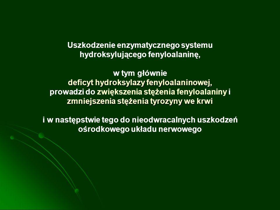 Uszkodzenie enzymatycznego systemu hydroksylującego fenyloalaninę, w tym głównie deficyt hydroksylazy fenyloalaninowej, prowadzi do zwiększenia stężen