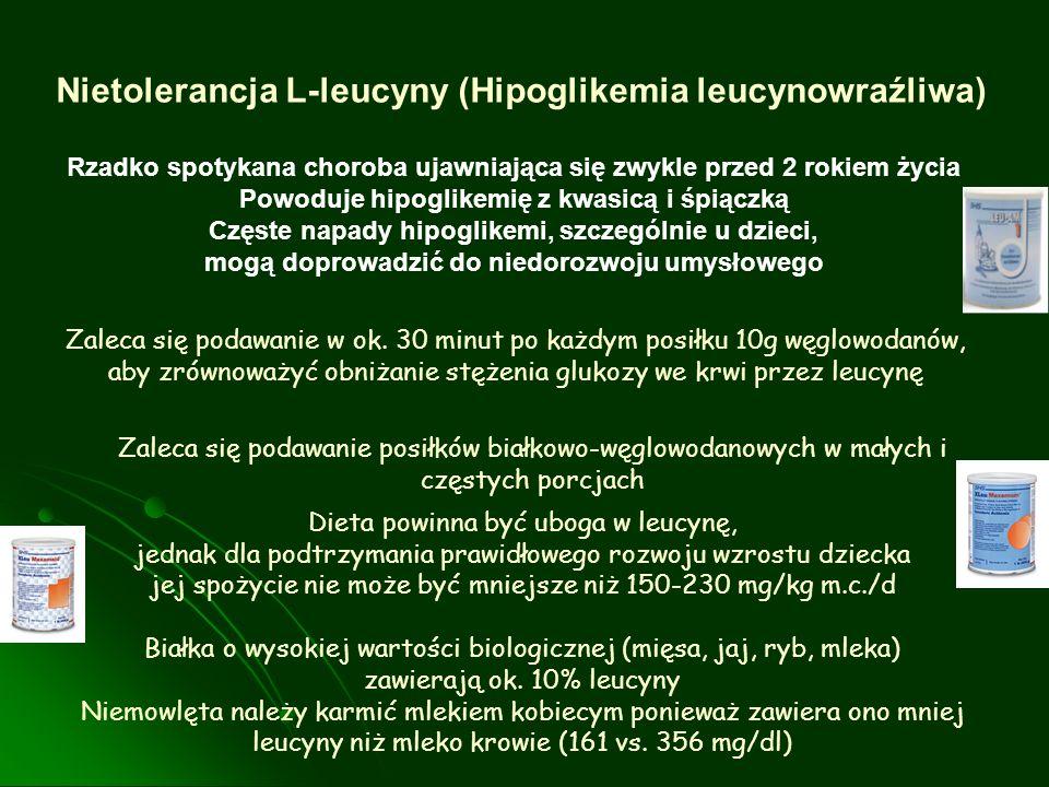 Nietolerancja L-leucyny (Hipoglikemia leucynowraźliwa) Rzadko spotykana choroba ujawniająca się zwykle przed 2 rokiem życia Powoduje hipoglikemię z kw