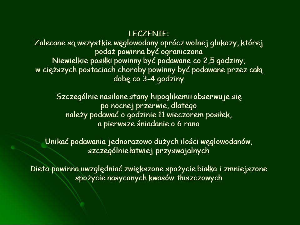 LECZENIE: Zalecane są wszystkie węglowodany oprócz wolnej glukozy, której podaż powinna być ograniczona Niewielkie posiłki powinny być podawane co 2,5