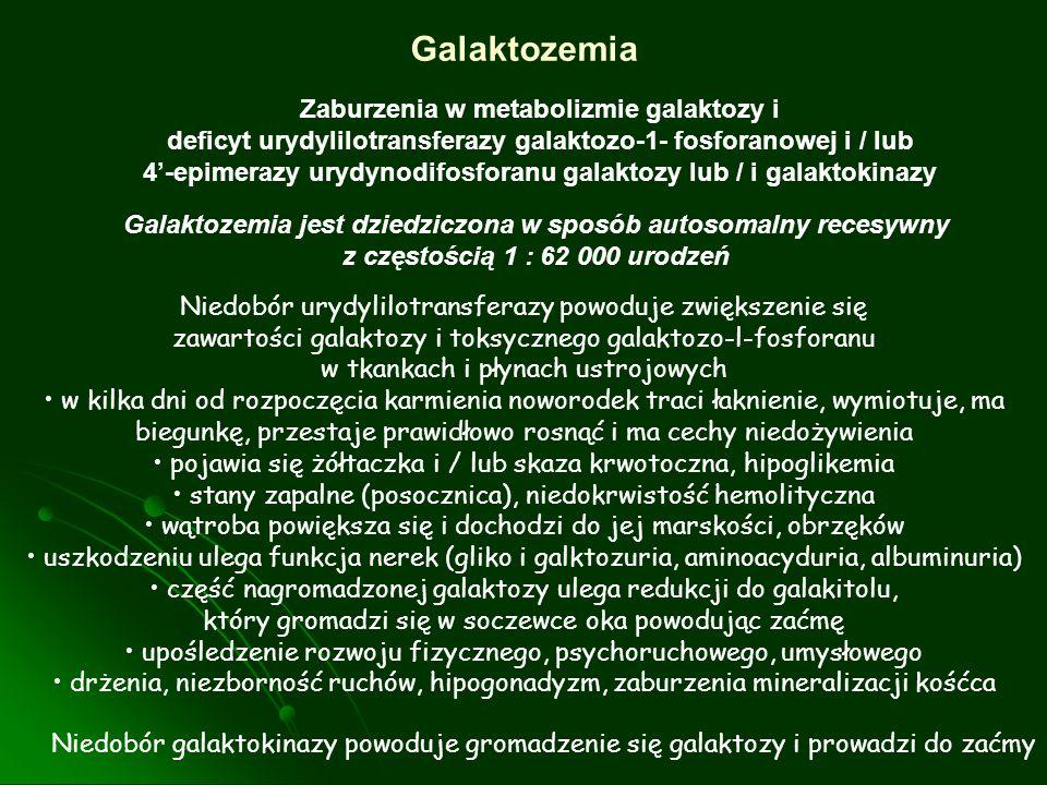 Zaburzenia w metabolizmie galaktozy i deficyt urydylilotransferazy galaktozo-1- fosforanowej i / lub 4-epimerazy urydynodifosforanu galaktozy lub / i