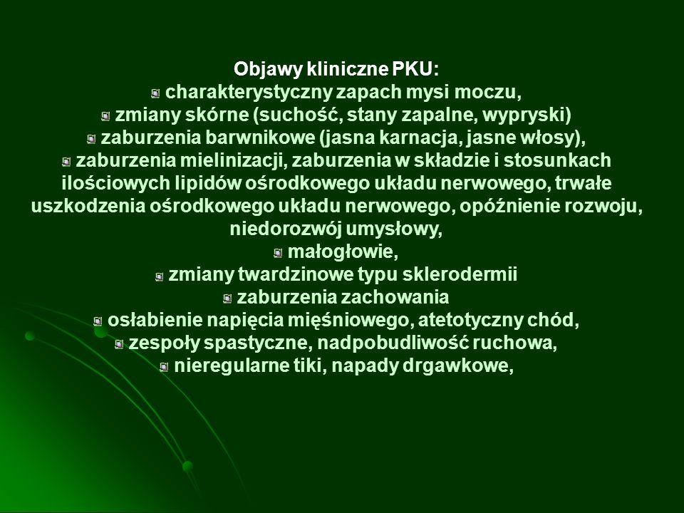 Objawy kliniczne PKU: charakterystyczny zapach mysi moczu, zmiany skórne (suchość, stany zapalne, wypryski) zaburzenia barwnikowe (jasna karnacja, jas