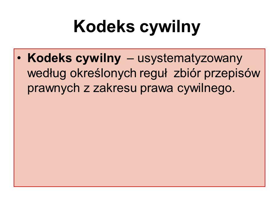 Kodeks cywilny – usystematyzowany według określonych reguł zbiór przepisów prawnych z zakresu prawa cywilnego. Kodeks cywilny
