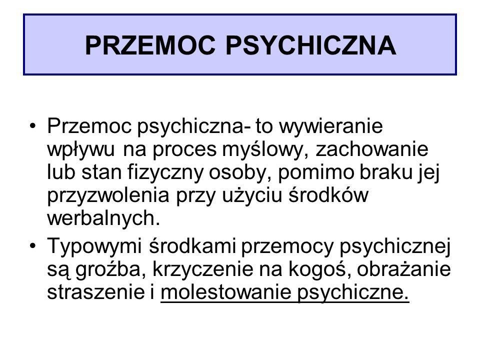 PRZEMOC PSYCHICZNA Przemoc psychiczna- to wywieranie wpływu na proces myślowy, zachowanie lub stan fizyczny osoby, pomimo braku jej przyzwolenia przy