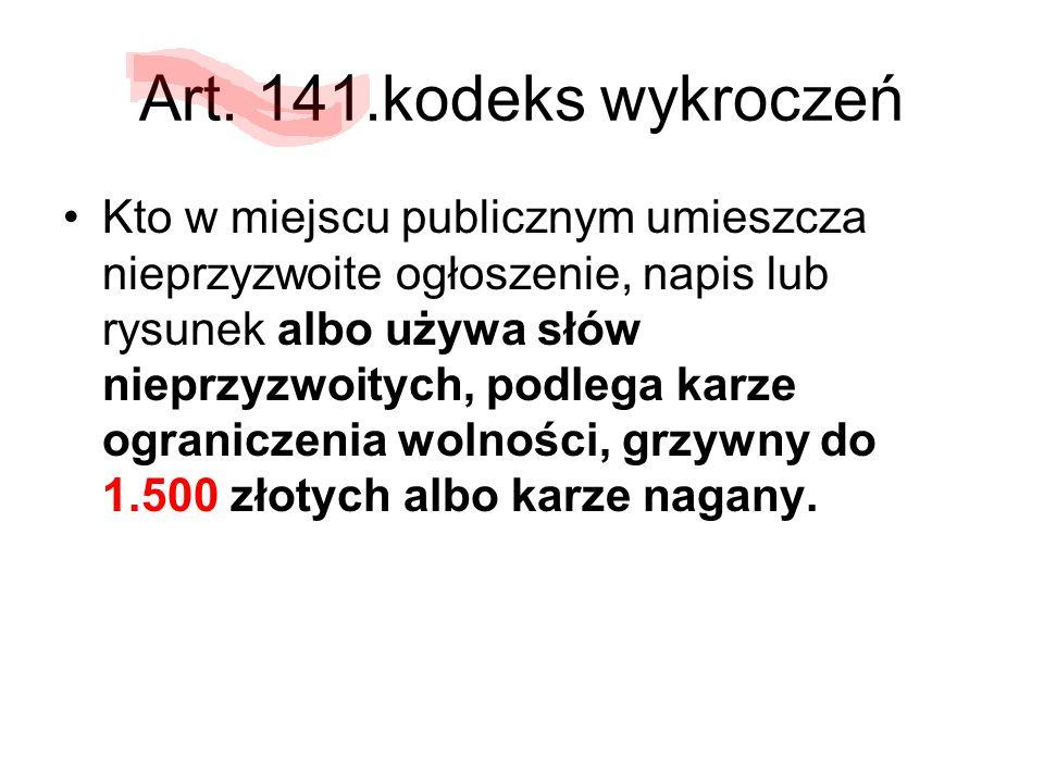 Art. 141.kodeks wykroczeń Kto w miejscu publicznym umieszcza nieprzyzwoite ogłoszenie, napis lub rysunek albo używa słów nieprzyzwoitych, podlega karz