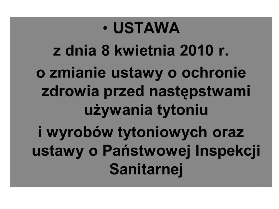 USTAWA z dnia 8 kwietnia 2010 r. o zmianie ustawy o ochronie zdrowia przed następstwami używania tytoniu i wyrobów tytoniowych oraz ustawy o Państwowe