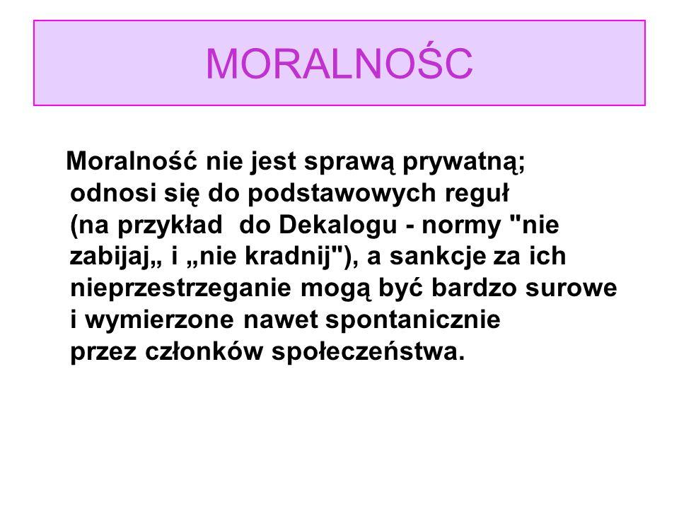 MORALNOŚC Moralność nie jest sprawą prywatną; odnosi się do podstawowych reguł (na przykład do Dekalogu - normy