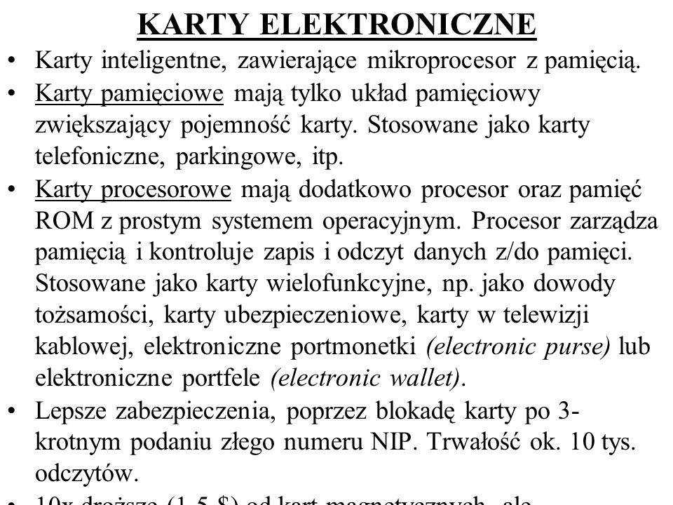 KARTY ELEKTRONICZNE Karty inteligentne, zawierające mikroprocesor z pamięcią. Karty pamięciowe mają tylko układ pamięciowy zwiększający pojemność kart